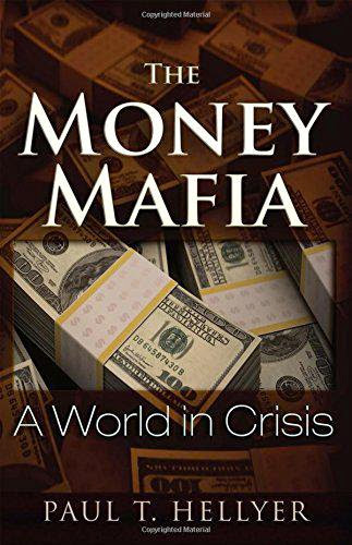 The Money Mafia A World In Crisis New World Order And Ets Paul Hellyer