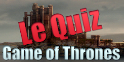 Quiz sur Game of Thrones