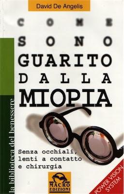 Manuale - David De Angelis Come sono guarito dalla miopia Senza occhiali, lenti a contatto e chirurgia (2004) Ita