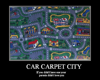 car carpet city if you didnt have one your parents didnt love you, car carpet, car carpet city, motivational posters car carpet city, motivational car carpet