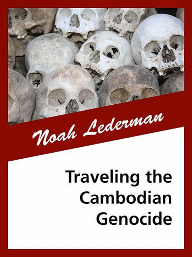 Traveling the Cambodian Genocide