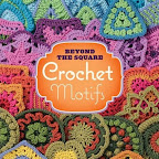 Beyond the Square Crochet Motif