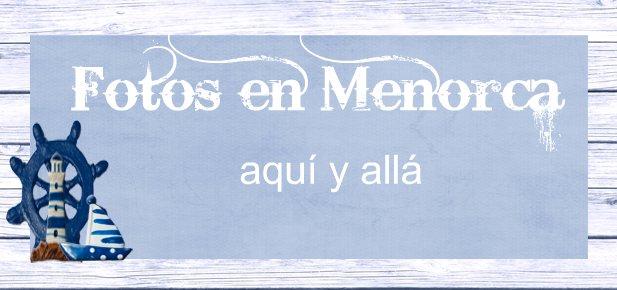 Fotos en Menorca,aquí y allá
