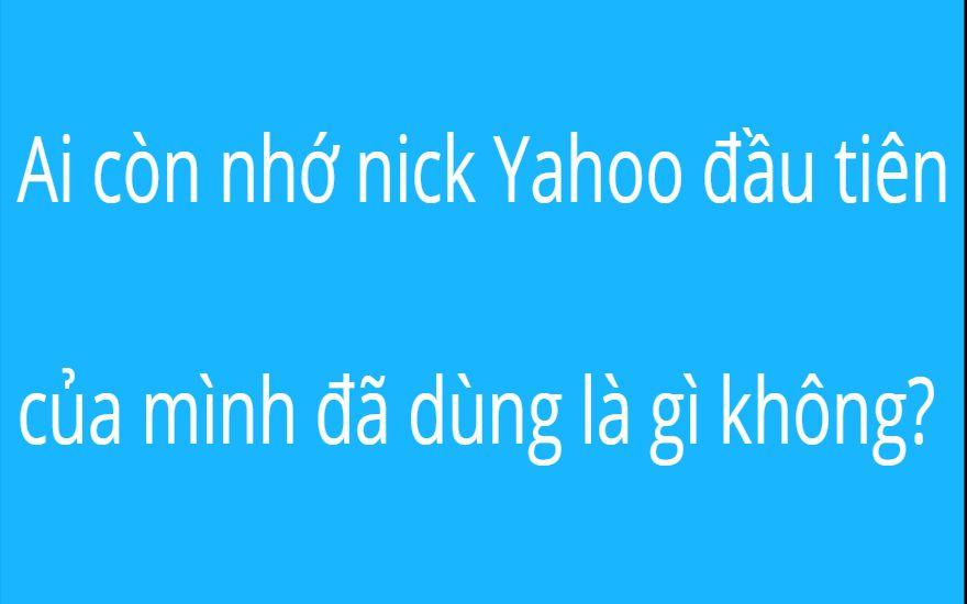 Ai còn nhớ nick Yahoo đầu tiên của mình đã dùng là gì không?