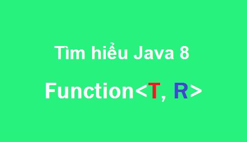 Java 8 - Tìm hiểu cách sử dụng Function<T, R>