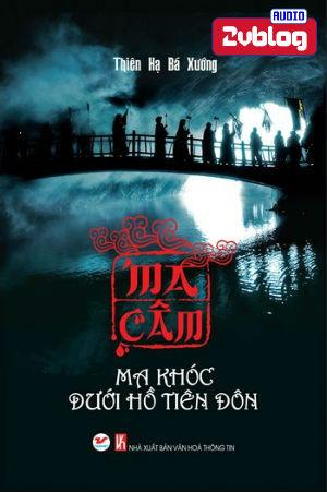 Truyện Audio kinh dị: Ma Câm - Ma Khóc Dưới Hồ Tiên Đôn - Thiên Hạ Bá Xướng (Trọn bộ)