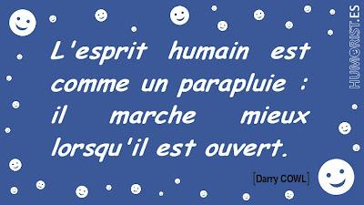 «L'esprit humain est comme un parapluie :  il marche mieux lorsqu'il est ouvert.»   Darry COWL > humorist.es/cowl
