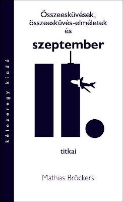 Mathias Bröckers: Összeesküvések, összeesküvés-elméletek és szeptember 11. titkai (Kétezeregy Kiadó, 2004)