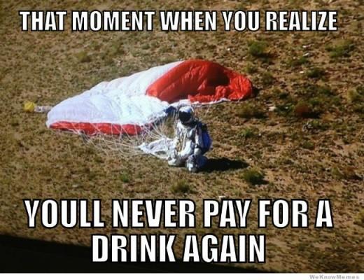 O momento em que você percebe... que nunca mais vai pagar uma bebida na vida