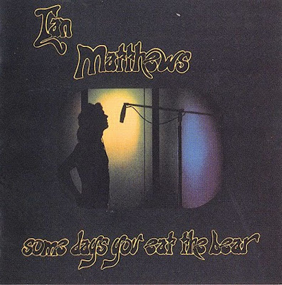 Ian Matthews ~ 1974a ~ Some Days You Eat the Bear and Some Days the Bear Eats You