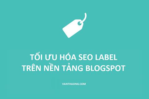 Tối ưu hóa SEO Blogspot Label hiệu quả nhất