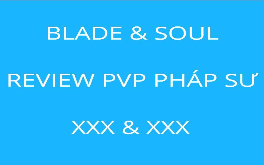 BLADE & SOUL: REVIEW PVP PHÁP SƯ