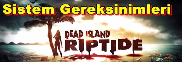 Dead Island Riptide PC Sistem Gereksinimleri