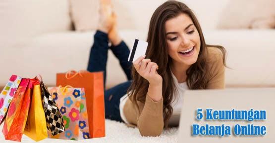 Inilah 5 Keuntungan Belanja Online