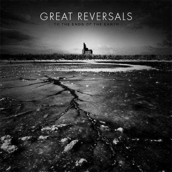 Great Reversals - To The Ends Of The Earth [2012]