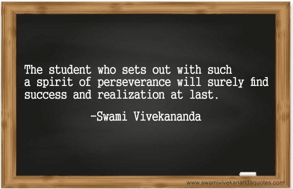 Swami Vivekananda quote: The student who sets out with such a spirit of perseverance will surely find success and realization at last.