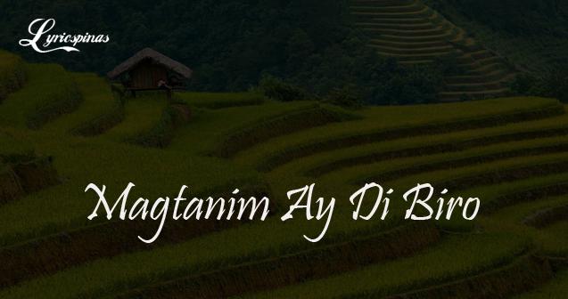 Magtanim Ay Di Biro Song Lyrics
