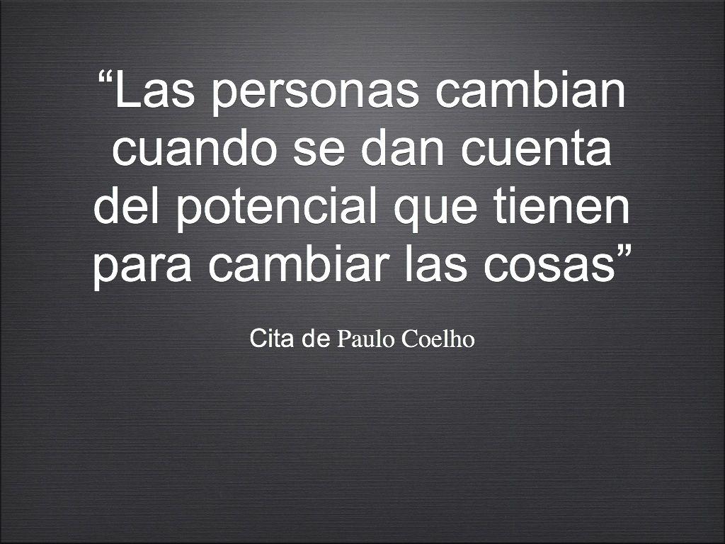 """""""Las personas cambian cuando se dan cuenta del potencial que tienen para cambiar las cosas""""  Cita de..."""