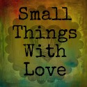 Small Things with Love