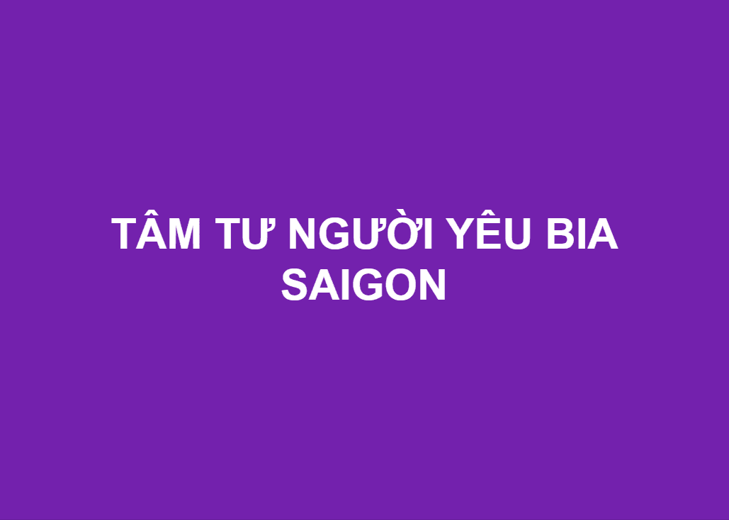 TÂM TƯ NGƯỜI YÊU BIA SAIGON
