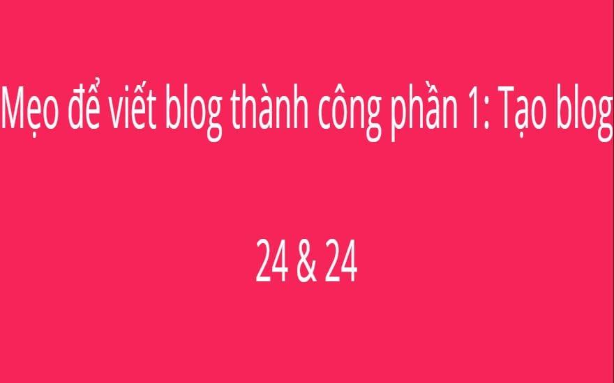 Mẹo để viết blog thành công phần 1: Tạo blog