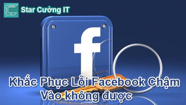 Khắc Phụ Lỗi Vào Facebook Chậm, Không Load Được, Tải Lâu,...