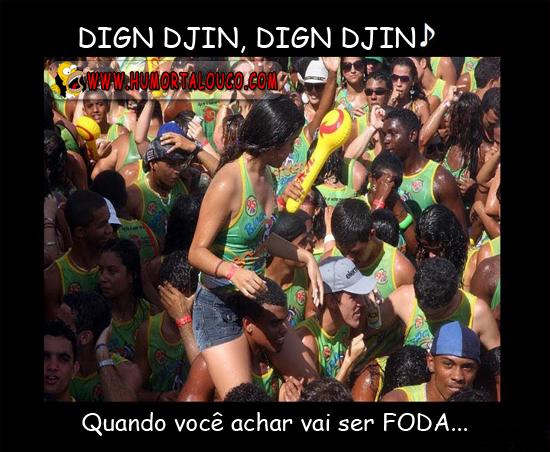 Dign Djin, Dign Djin - Quando você achar, vai ser FODA - HumorTaLouco.com