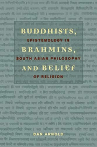 Buddhists Brahmins And Belief Epistemology In South Asian Philosophy Of Religion