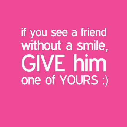 kata kata if you see a friend without a smile, give him one of yours