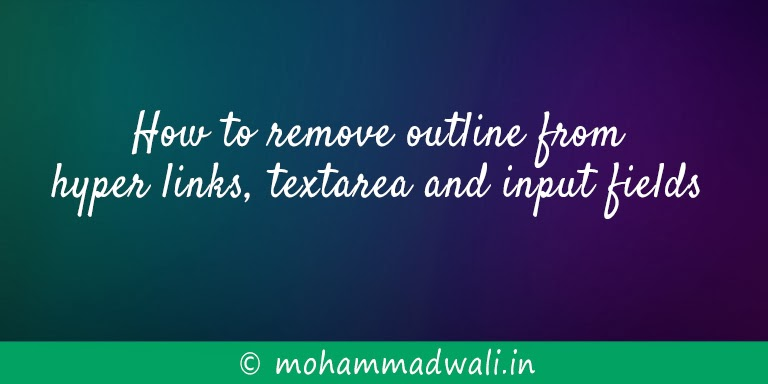 How to remove outline from hyper links, textarea and input fields