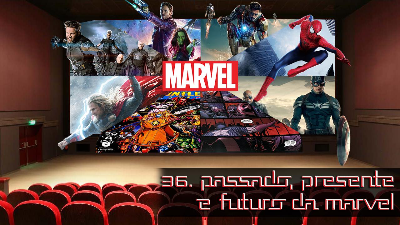 E36 - Passado, Presente e Futuro: Marvel Capa
