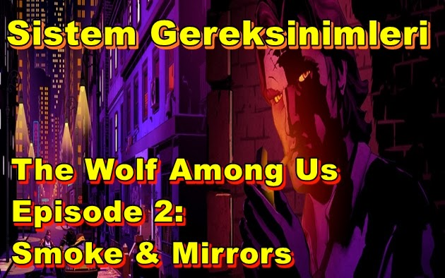 The Wolf Among Us – Episode 2: Smoke & Mirrors PC Sistem Gereksinimleri