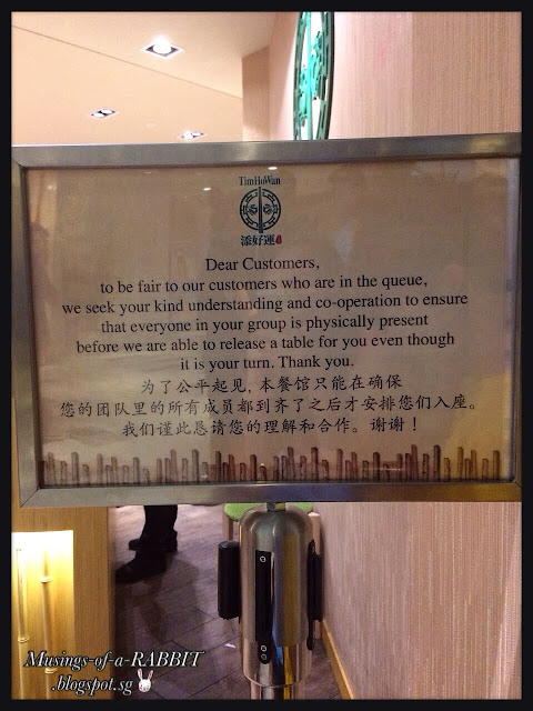 Signboard @ Entrance: Dear Customers, to be fair to our customers who are in the queue, we seek your kind understanding and co-operation to ensure that everyone in your group is physically present before we are able to release a table for you even though it is your turn. Thank you.