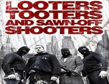 فيلم Looters, Tooters and Sawn-Off Shooters