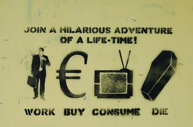 Work, Buy, Consume, Die