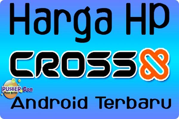 Harga HP Cross Android, Harga HP Cross Android Terbaru, Harga HP Cross ...