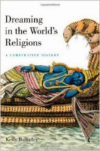 Dreaming In The World Religions A Comparative History By Kelly Bulkeley