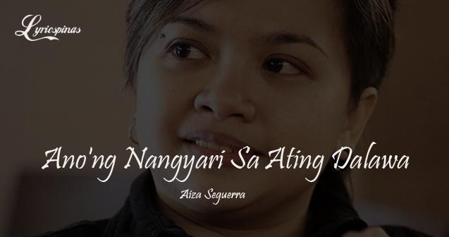 Aiza Seguerra Ano'ng Nangyari Sa Ating Dalawa