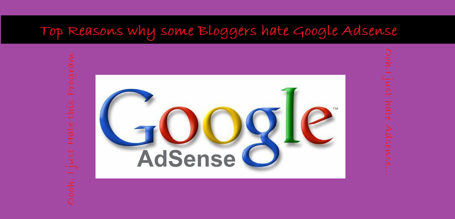 Top Reasons why some Bloggers hate Google Adsense