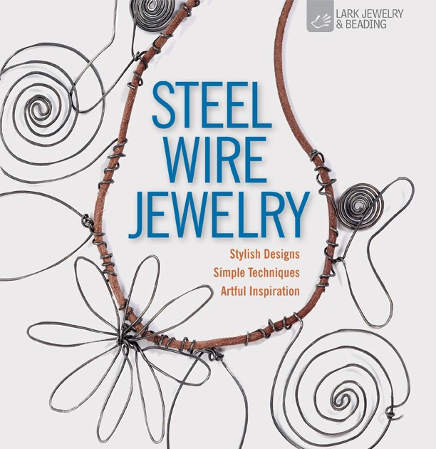 Gail\'s Tales...and Jewelry Design: Book Review Friday - Steel Wire ...