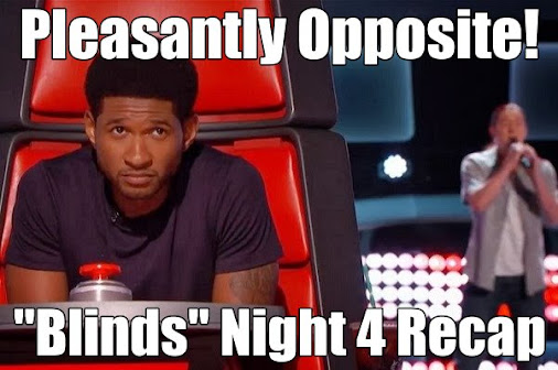 Pleasantly Opposite! THE VOICE – Blind Auditions Night 4 Recap