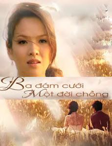 Ba Đám Cưới Một Đời Chồng - Ba Dam Cuoi 1 Doi Chong poster