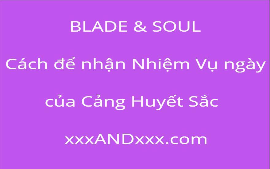 BLADE & SOUL: Cách để nhận Nhiệm Vụ ngày của Cảng Huyết Sắc
