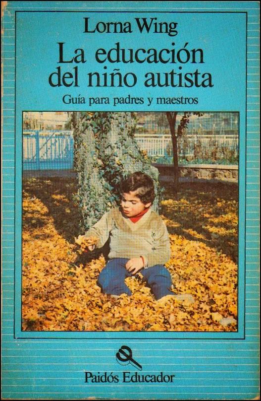 La educación del niño autista. Guía para padres y maestros