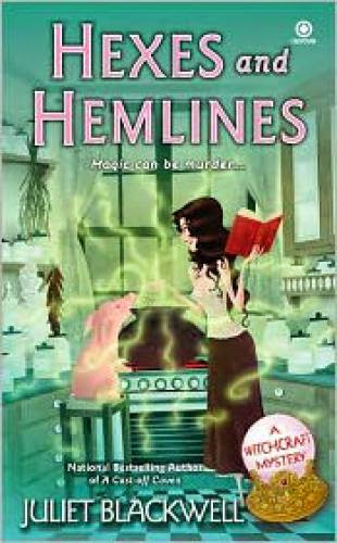 Hexes And Hemlines A Witchcraft Mystery Juliet Blackwell