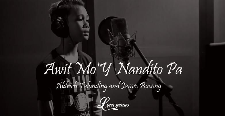 Aldrich Talonding, James Bucong 'Awit Mo'Y Nandito Pa'