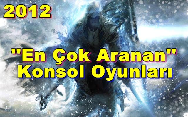 2012'nin En Çok Aranan Konsol Oyunları Açıklandı!