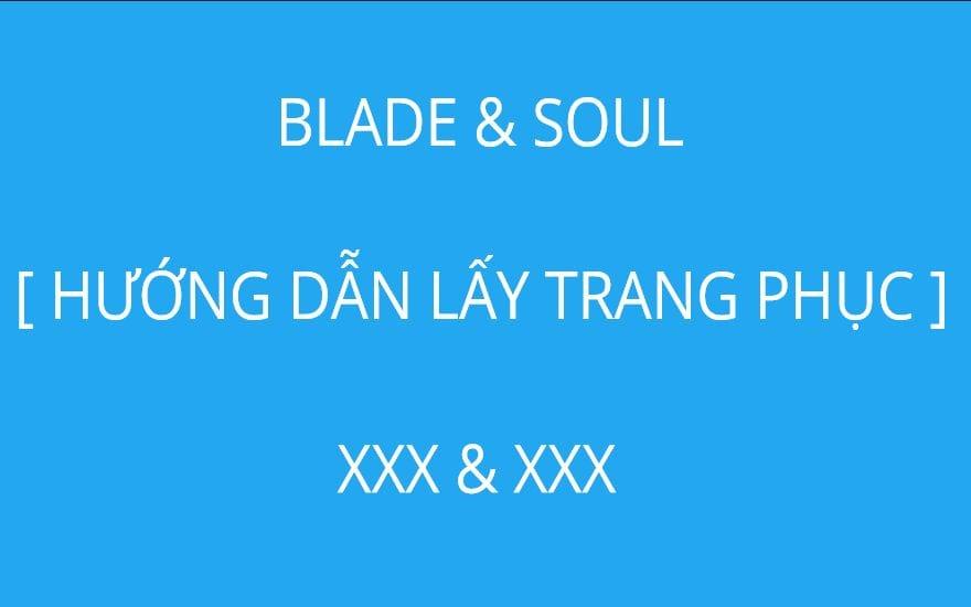 BLADE & SOUL: [ HƯỚNG DẪN LẤY TRANG PHỤC ]