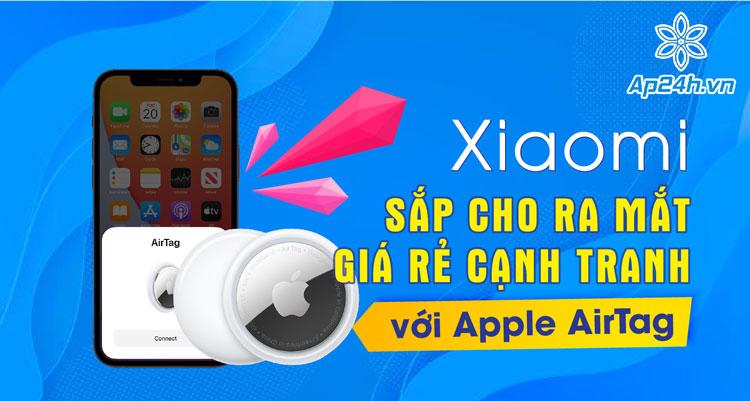Sản phẩm mới của Xiaomi đối đấu trực tiếp với Apple AirTag