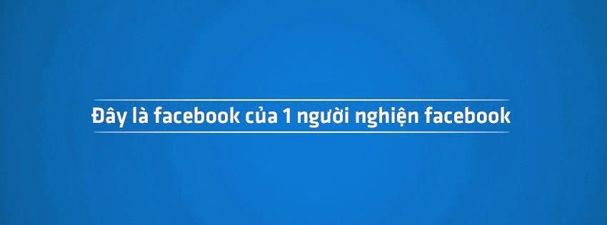 ảnh bìa facebook độc đáo cho người nghiện facebook